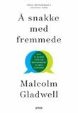"""""""Å snakke med fremmede hva vi burde vite om menneskene vi ikke kjenner"""" av Malcolm Gladwell"""