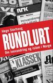 """""""Rundlurt - om innvandring og islam i Norge"""" av Hege Storhaug"""