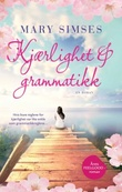 """""""Kjærlighet & grammatikk - roman"""" av Mary Simses"""