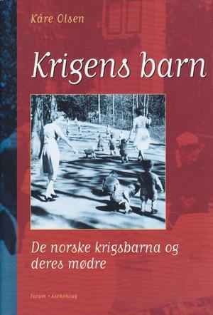 """""""Krigens barn - de norske krigsbarna og deres mødre"""" av Kåre Olsen"""