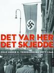 """""""Det var her det skjedde - Oslo under andre verdenskrig - sett i dag"""" av Ottar Samuelsen"""