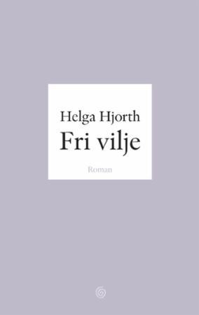 """""""Fri vilje - roman"""" av Helga Hjorth"""