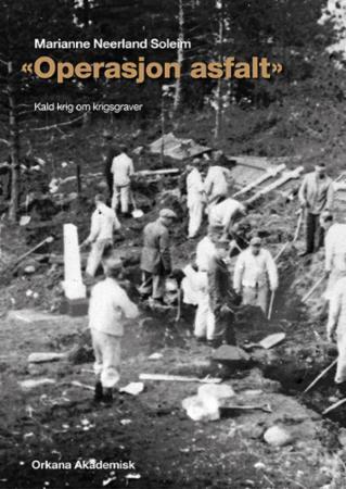 """""""""""Operasjon asfalt"""" - kald krig om krigsgraver"""" av Marianne Neerland Soleim"""