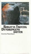 """""""Dyndkongens datter - en barnehistorie"""" av Birgitta Trotzig"""