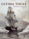 """""""Ultima Thule oppdagelsesreiser i Arktis"""" av Matti Lainema"""