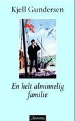 """""""En helt alminnelig familie - roman"""" av Kjell Gundersen"""