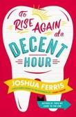 """""""To rise again at a decent hour"""" av Joshua Ferris"""