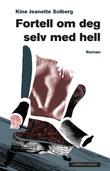 """""""Fortell om deg selv med hell - roman"""" av Kine Jeanette Solberg"""
