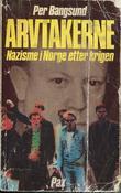 """""""Arvtakerne - nazisme i Norge etter krigen"""" av Per Bangsund"""