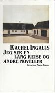 """""""Jeg ser en lang reise og andre noveller"""" av Rachel Ingalls"""