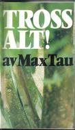 """""""Tross alt!"""" av Max Tau"""