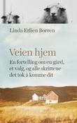 """""""Veien hjem - en fortelling om en gård, et valg, og alle skrittene det tok å komme dit"""" av Linda Erlien Borren"""