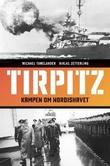 """""""Tirpitz - kampen om Nordishavet"""" av Michael Tamelander"""