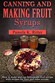 """""""Canning and Making Fruit Syrups - How to make and can homemade fruit syrups with recipes for fruit and other syrups."""" av Pamela K. Ritter"""
