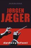 """""""Dødssymfoni - kriminalroman"""" av Jørgen Jæger"""
