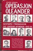 """""""Operasjon Oleander - Gestapo i Trondheim og Leksvik-affæren 1942-44"""" av Asbjørn Øksendal"""