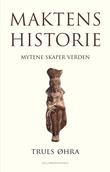 """""""Maktens historie - mytene skaper verden"""" av Truls Øhra"""