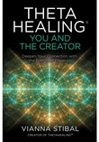 """""""ThetaHealing - You and the Creator: Deepen Your Connection with the Energy of Creation"""" av Vianna Stibal"""