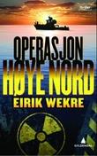 """""""Operasjon Høye nord - thriller"""" av Eirik Wekre"""