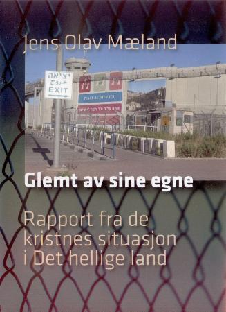 """""""Glemt av sine egne - rapport fra de kristnes situasjon i Det hellige land"""" av Jens Olav Mæland"""