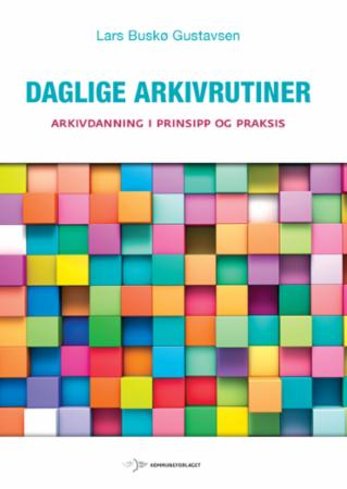 """""""Daglige arkivrutiner - arkivdanning i prinsipp og praksis"""" av Lars Buskø Gustavsen"""