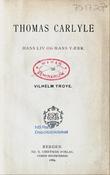 """""""Thomas Carlyle - hans liv og hans værk"""" av Vilhelm Troye"""