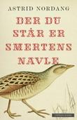 """""""Der du står er smertens navle"""" av Astrid Nordang"""