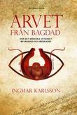 """""""Arvet från Bagdad - Hur det grekiska vetandet bevarades och berikades"""" av Ingmar Karlsson"""