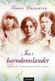 """""""Inn i barndomslandet - Tove Jansson - Sigrid Undset - Selma Lagerlöf"""" av Tordis Ørjasæter"""
