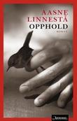 """""""Opphold - roman"""" av Aasne Linnestå"""