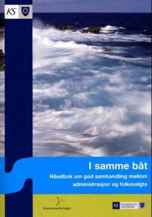 """""""I samme båt - håndbok om god samhandling mellom administrasjon og folkevalgte"""" av Audun Melaas"""