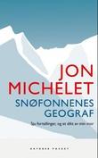 """""""Snøfonnenes geograf - sju fortellinger, og et dikt av min mor"""" av Jon Michelet"""