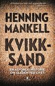 """""""Kvikksand - en alvorlig historie om gleden ved livet"""" av Henning Mankell"""