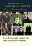 """""""De som dro østover Kola-nordmennenes historie"""" av Morten Jentoft"""