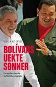 """""""Bolívars uekte sønner - det nye Sør-Amerika mellom Chávez og Lula"""" av Vegard Bye"""