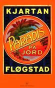 """""""Paradis på jord - roman"""" av Kjartan Fløgstad"""