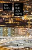 """""""Det blir ikke bedre - roman"""" av Jan Grue"""