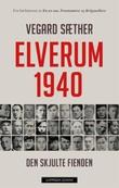 """""""Elverum 1940 - den skjulte fienden"""" av Vegard Sæther"""