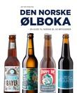 """""""Den norske ølboka en guide til norske øl og bryggerier"""" av Jørn Idar Almås Kvig"""