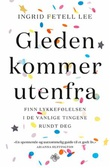 """""""Gleden kommer utenfra - finn lykkefølelsen i de vanlige tingene rundt deg"""" av Ingrid Fetell Lee"""