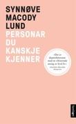 """""""Personar du kanskje kjenner - roman"""" av Synnøve Macody Lund"""