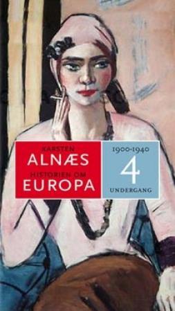 """""""Historien om Europa 4 - 1900-1945"""" av Karsten Alnæs"""