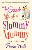 """The Secret Life of a Slummy Mummy"" av Fiona Neill"
