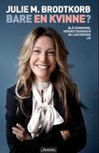 """""""Bare en kvinne? - blå feminisme, hersketeknikker og likeverdige liv"""" av Julie Margrethe Brodtkorb"""