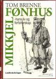 """""""Mikkjel Fønhus - hans liv og forfatterskap"""" av Tom Brenne"""