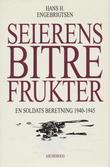 """""""Seierens bitre frukter - en soldats beretning 1940-1945"""" av Hans H. Engebrigtsen"""