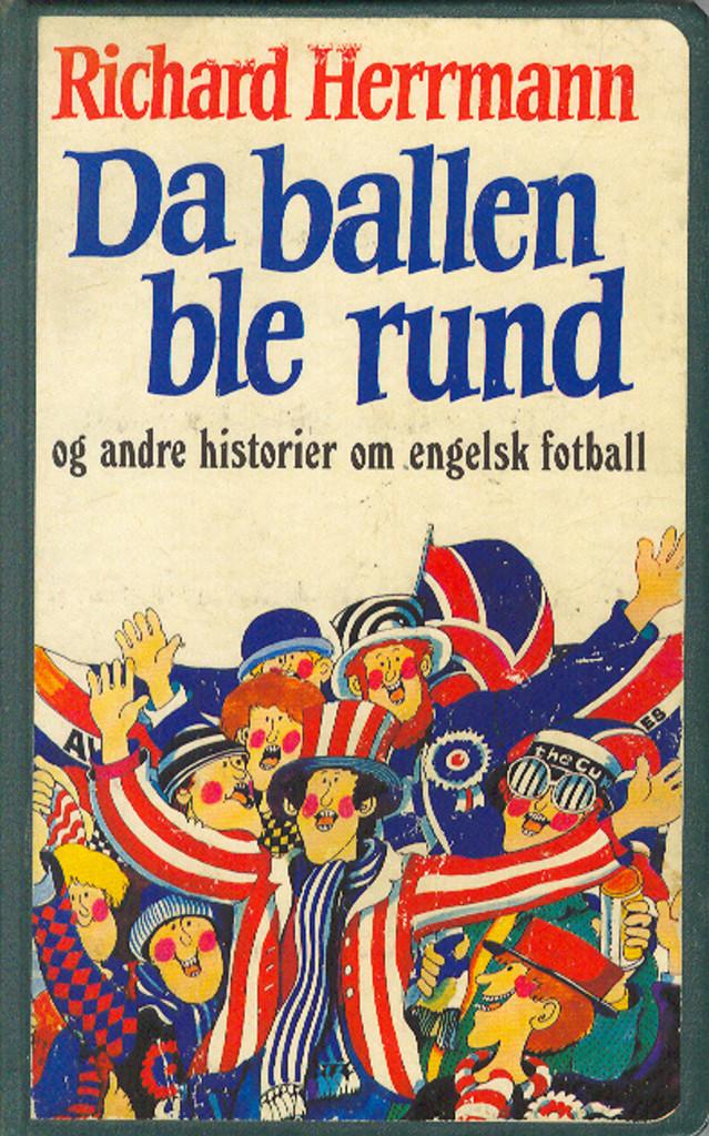 """""""Da ballen ble rund og andre historier om engelsk fotball"""" av Richard Herrmann"""