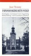 """""""I sinnssykehusets vold innlagtes motstand mot legemlig behandling ved Gaustad sykehus"""" av Joar Tranøy"""