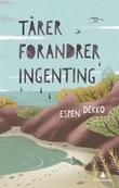 """""""Tårer forandrer ingenting"""" av Espen Dekko"""