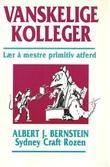 """""""Vanskelige kolleger - lær å mestre primitiv atferd"""" av Albert J. Bernstein"""